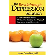 The Breakthrough Depression Solution: A Personalized 9-Step Method for Beating the Physical Causes of Your Depression by Greenblatt, James (2011) Paperback