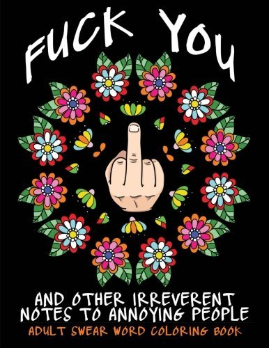 Adult Swear Word Coloring Book : Fuck You & Other Irreverent Notes To Annoying People: 40 Sweary Rude Curse Word Coloring Pages To Calm You The F*ck Down (Adult Swear Word Coloring Books) (Volume 1) by Swear Words Coloring Books (2016-04-23)