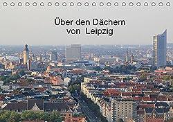 Über den Dächern von Leipzig (Tischkalender 2019 DIN A5 quer): Luftbilder von Leipzig (Monatskalender, 14 Seiten ) (CALVENDO Orte)
