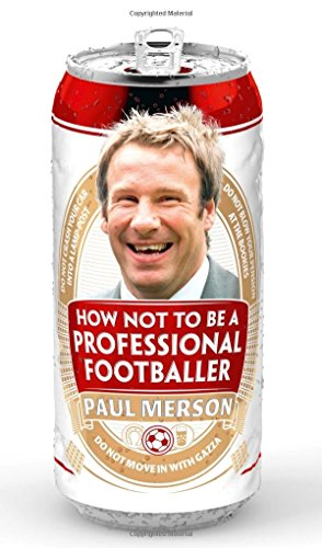 How Not to Be a Professional Footballer by Paul Merson (31-Mar-2011) Hardcover