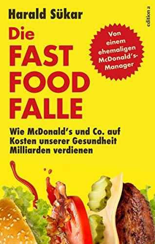 Die Fast Food Falle: Wie McDonald\'s und Co. auf Kosten unserer Gesundheit Milliarden verdienen