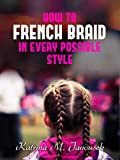 #9: How To French Braid: Different Styles