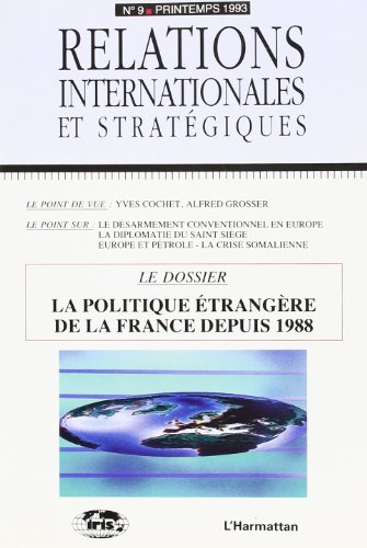 La Politique Étrangère de la France Depuis 1988 . Relations Intern. et Strategiques N  9-1993