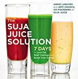 The Suja Juice Solution: 7 Days to Lose Fat, Beat Cravings, and Boost Your Energy