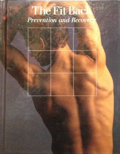 The Fit Back: Prevention and Recovery (Fitness, Health and Nutrition Series) 1st edition by Time-Life Books (1988) Hardcover