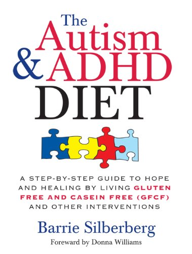 The Autism & ADHD Diet: A Step-by-Step Guide to Hope and Healing by Living Gluten Free and Casein Free (GFCF) and Other Interventions (English Edition)