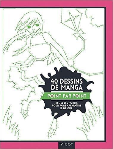 40 dessins de manga point par point : Reliez les points pour faire apparaître le dessin ! de Vigot ( 25 juin 2015 )