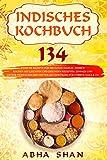 Indisches Kochbuch: 134 indische Rezepte für die ganze Familie. Indisch kochen mit leichten und gesunden Rezepten. Einfach und lecker indisch kochen mit ... & Co. (Indien Kochbuch- Indische Küche 1)