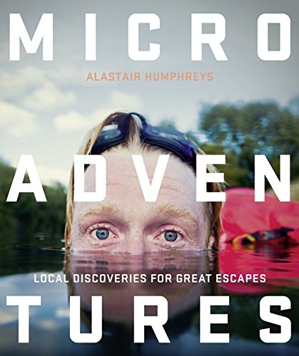Microadventures: Local Discoveries for Great Escapes por Alastair Humphreys