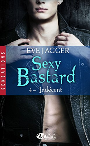 Indécent: Sexy Bastard, T4 par [Jagger, Eve]