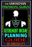 The Unknown Financial Guru's Retirement Income Planning Guide (English Edition)