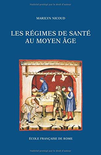 Les régimes de santé au Moyen Âge: Naissance et diffusion d'une écriture médicale en Italie et en France (XIIIe- XVe siècle)