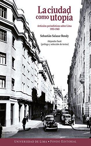 La ciudad como utopía: Artículos periodísticos sobre Lima 1953-1965 por Sebastián Salazar Bondy