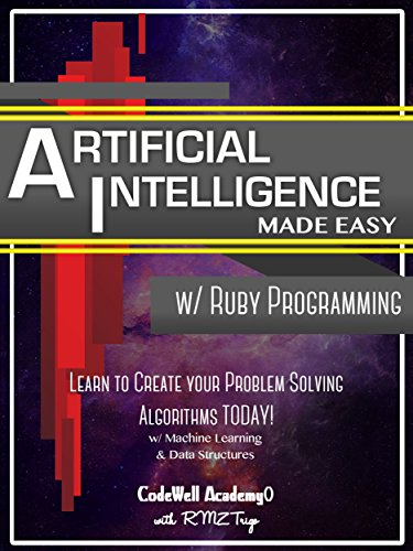 Problem Solving Made Easy w// Ruby Programming; Learn to Create your Algorithms w// Machine Learning /& Data Structures Artificial Intelligence TODAY