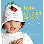 Baby Crochet Design: Hats and Booties in Cotton (Dover Knitting, Crochet, Tatting, Lace)