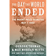 The Day the World Ended: The Mount Pelée Disaster: May 7, 1902 (English Edition)