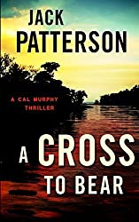 A Cross to Bear: A Cal Murphy Thriller: 4 by Jack Patterson (2014-04-11)