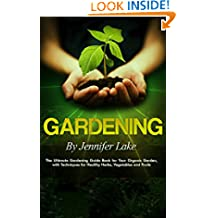 Gardening: The Ultimate Gardening Guide Book for Your Organic Garden, with Techniques for Healthy Herbs, Vegetables and Fruits (Gardening, Gardening Books, ... Gardening Tips, Gardening For Beginners)