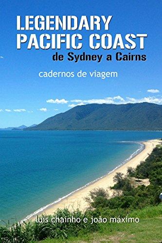 Legendary Paciic Coast: de Sydney a Cairns: cadernos de viagem (Duas Mil Léguas Australianas Livro 2) (Portuguese Edition) por Luís Chainho