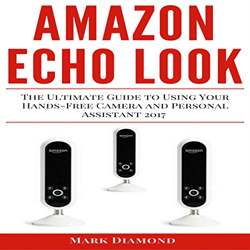 Amazon-Echo-Look-The-Ultimate-Guide-to-Using-Your-Hands-Free-Camera-and-Personal-Assistant-2017