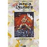 Il nuovo Cultura e religione. Per il triennio delle Scuole superiori: 2