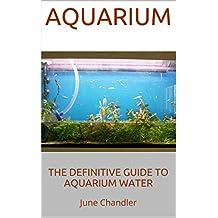 Aquarium: The Definitive Guide to Aquarium Water (English Edition)