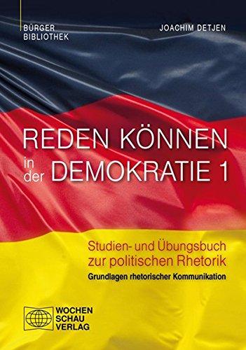 Reden können in der Demokratie 1: Studien- und Übungsbuch zur politischen Rhetorik, Band 1: Grundlagen rhetorischer Kommunikation (Bürgerbibliothek)