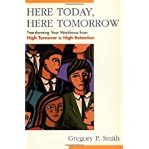 Here Today, Here Tomorrow: Transforming Your Workforce from High-Turnover to High-Retention by Gregory P. Smith (2001-10-01)
