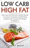 Low Carb High Fat: How a Low Carb Diet and a Healthy Lifestyle can Improve Life Quality and Well-Being, Complete with 7 Simple LCHF Recipes for Beginners (LCHF, Low Carb, Diet, Health)