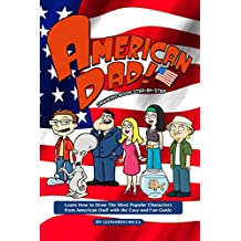 American Dad! Drawing Book Step-by-Step: Learn How to Draw The Most Popular Characters from American Dad! with the Easy and Fun Guide (English Edition)