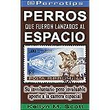 @Perrotips: Perros que fueron lanzados al espacio: Su involuntario pero invaluable aporte a la carrera espacial (@Perrotips Temas únicos nº 1) (Spanish Edition)