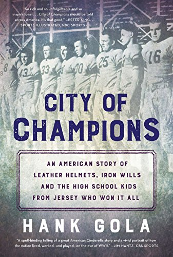City of Champions: An American Story of Leather Helmets, Iron Wills and the High School Kids from Jersey Who Won It All