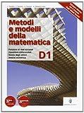 Metodi e modelli della matematica. Vol. D1. Per le Scuole superiori. Con espansione online