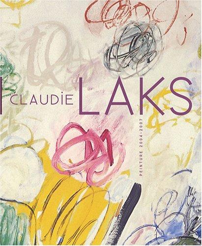 Claudie Laks : Peinture 2004-2007, Edition bilingue français-anglais