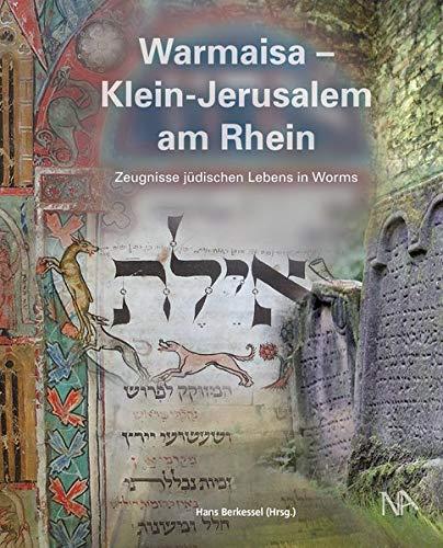 Warmaisa - Klein-Jerusalem am Rhein: Zeugnisse jüdischen Lebens in Worms (Beiträge zur Geschichte der Juden in Rheinland- Pfalz) (Beiträge zur ... an der Universität Mainz e. V. (IGL))