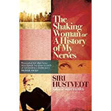 The Shaking Woman or A History of My Nerves by Siri Hustvedt (2011-02-03)