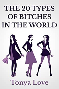 The 20 Types Of Bitches In The World (English Edition) von [Love, Tonya]