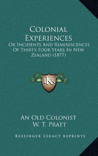 Colonial Experiences: Or Incidents and Reminiscences of Thirty-Four Years in New Zealand (1877)