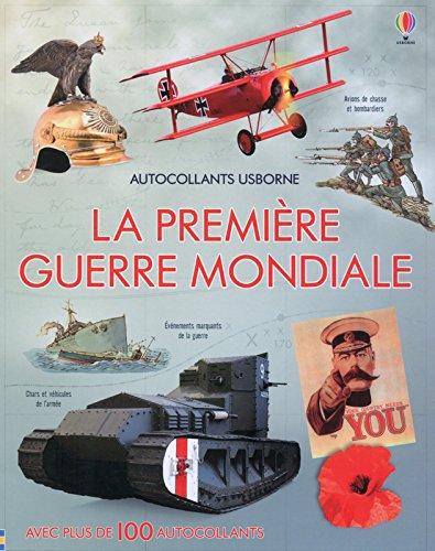La premiere guerre mondiale : Avec plus de 100 autcocollants par From Usborne