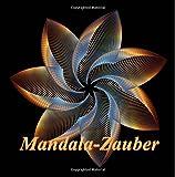 Mandala-Zauber: Magisches Malbuch für Erwachsene: Entspannung und Meditation