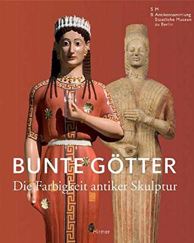 Bunte Götter. Die Farbigkeit antiker Skulpturen: Katalog zur Ausstellung in Berlin, Pergamonmuseum, 13.07.2010-03.10.2010