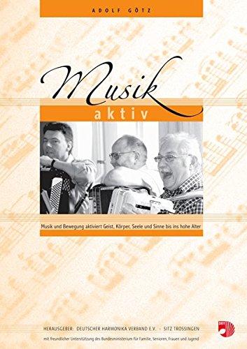 Musik Aktiv: Musik und Bewegung aktiviert Geist, Körper, Seele und Sinne bis ins hohe Alter