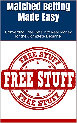 MATCHED BETTING MADE EASY: CONVERTING FREE BETS INTO REAL MONEY FOR THE COMPLETE BEGINNER REVIEWS