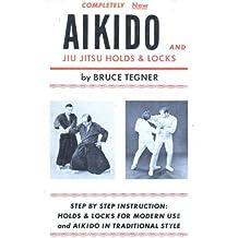 Aikido and jiu jitsu holds & locks by Bruce Tegner (1969-08-02)