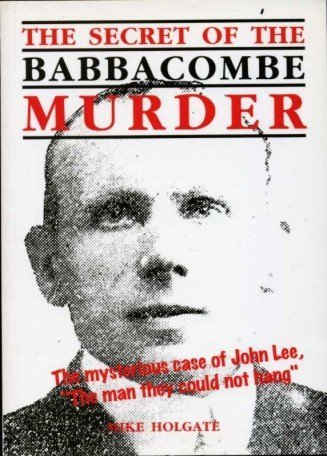 the-secret-of-the-babbacombe-murder-mysterious-case-of-john-lee-the-man-they-could-not-hang-by-holga
