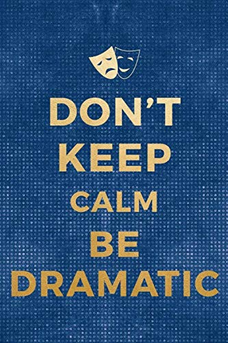 Don't Keep Calm Be Dramatic: Blank Lined Notebook ( Acting ) Blue