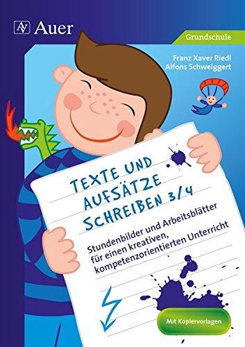 Texte und Aufsätze schreiben 3/4 Klasse: Stundenbilder und Arbeitsblätter für einen kreativen, kompetenzorientierten Unterricht