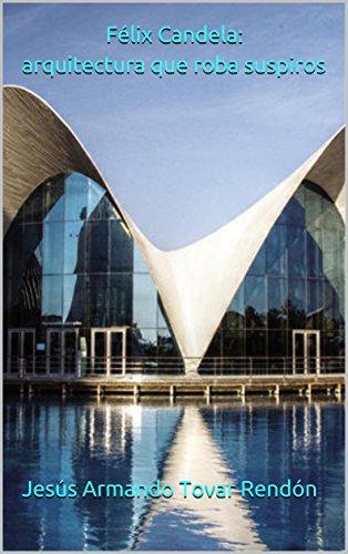 Félix Candela: arquitectura que roba suspiros