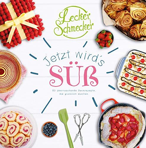 Leckerschmecker - Jetzt wird's süß!: 80 überraschende Backrezepte, die glücklich machen.