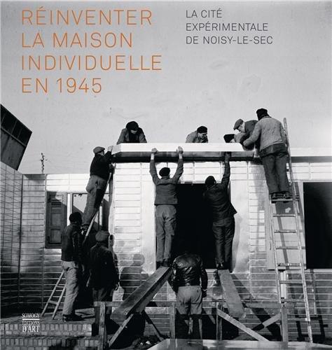 Réinventer la maison individuelle en 1945 : La cité expérimentale de Noisy-le-Sec par Benoît Pouvreau